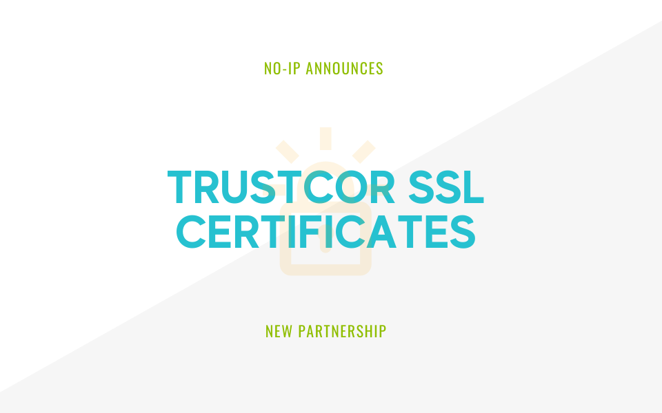 No-iP Announces Partnership with TrustCor SSL Certificates