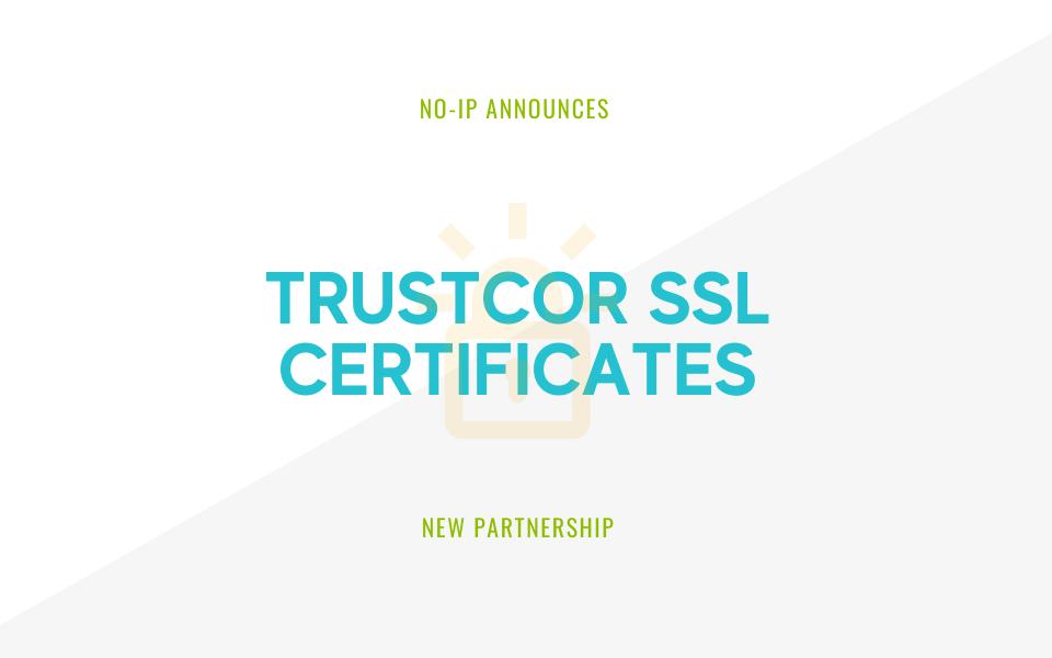No-iP Announces Partnership with TrustCor SSL Certificates